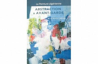 La peinture algérienne – Abstraction et avant-garde, d'Ali El Hadj Tahar : Styles et thématiques