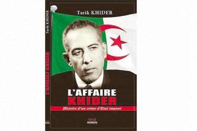 """Publication de «l'affaire khider, histoire d'un crime d'état impuni"""" de Tarik Khider : Disponible dès aujourd'hui dans les librairies"""