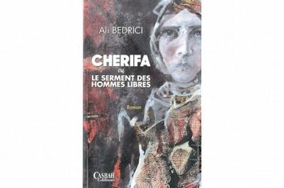 """""""Cherifa ou le serment des hommes libres """", De Ali Bedrici: Du romanesque pour rendre hommage aux tribus kabyles"""