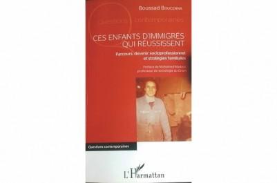 """""""Ces enfants d'immigrés qui réussissent"""" De Boussad Boucenne:  Un regard positif sur la nouvelle génération maghrébine en France"""