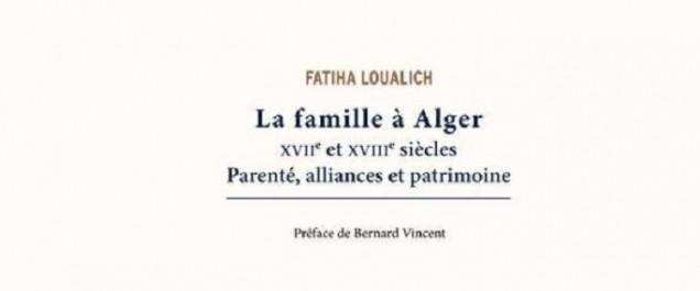 La famille à Alger XVIIe et XVIIIe siècles Parenté, alliances et patrimoine, une photographie de la société algéroise