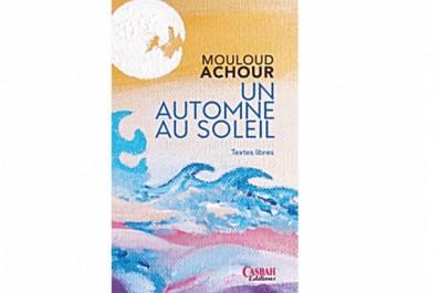 """Mouloud Achour, un écrivain enraciné:  """"L'automne n'en sera que plus beau"""""""