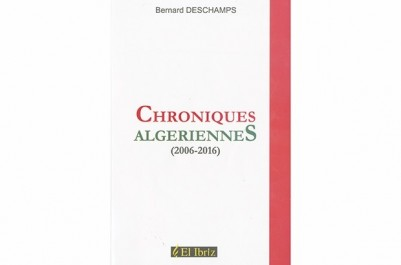 """""""Chronique algériennes 2006-2016"""" De Bernard Deschamps: Manifeste d'un défenseur des libertés"""