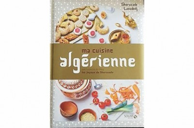 """Présentation du livre  """"Ma cuisine algérienne """" de Sherazade Laouedj:  L'art culinaire : une partie intégrante de la culture"""