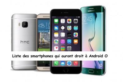 Liste des smartphones qui vont recevoir Android O et ceux qui ne vont pas l'avoir