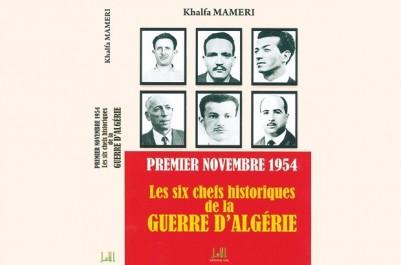 PERPÉTUER LA MÉMOIRE DU 1er NOVEMBRE 1954: Un livre consacré aux chefs historiques de la Révolution
